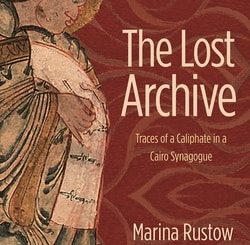 The Lost Archive: Traces of a Caliphate in a Cairo Synagogue by Mari­na Rustow
