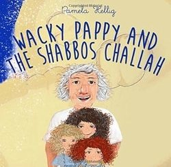 Wacky Pappy And The Shabbos Challah by Pamela Hellig
