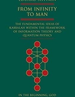 From Infinity to Man: The Fundamental Ideas of Kabbalah Within the Framework of Information Theory and Quantum Physics by Eduard Shyfrin