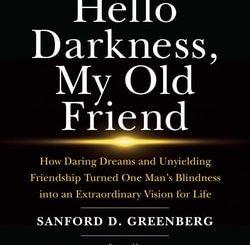 Hello Darkness, My Old Friend by Sanford D. Greenberg
