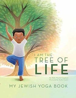 I Am the Tree of Life: My Jewish Yoga Book by Rabbi Mychal Copeland