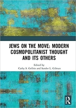 Jews on the Move: Modern Cosmopolitanist Thought and its Others; Editors Cathy Gelbin, Sander L Gilman
