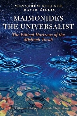 Maimonides the Universalist: The Ethical Horizons of the Mishneh Torah by Menachem Kellner, David Gillis