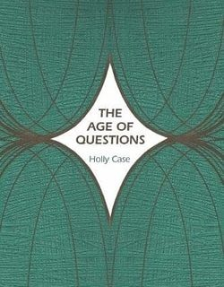 The Age of Questions: Or, A First Attempt at an Aggregate History of the Eastern, Social, Woman, American, Jewish, Polish, Bullion, Tuberculosis, and ... by Professor Holly Case