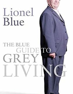The Blue Guide to Grey Living by Lionel Blue