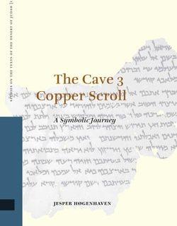 The Cave 3 Copper Scroll: A Symbolic Journey by Jesper Høgenhaven