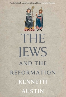 The Jews and the Reformation by Kenneth Austin