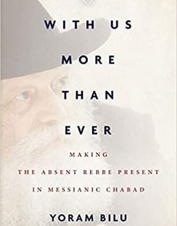 With Us More Than Ever: Making the Absent Rebbe Present in Messianic Chabad by Yoram Bilu