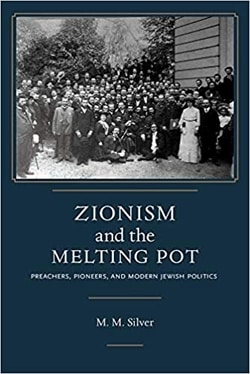 Zionism and the Melting Pot by Matthew Mark Silver