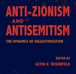 Anti-Zionism and Antisemitism: The Dynamics of Delegitimization; Editor: Alvin H. Rosenfeld