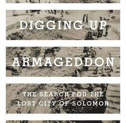 Dig­ging Up Armaged­don: The Search for the Lost City of Solomon by Eric H. Cline