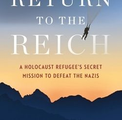 Return to the Reich: A Holocaust Refugee's Secret Mission to Defeat the Nazis by Eric Lichtblau