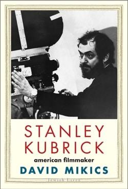 Stanley Kubrick: American Filmmaker by David Mikics
