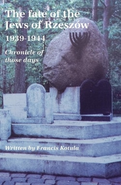 The fate of the Jews of Rzeszow 1939-1944. Chronicle of those days by Francis Kotula