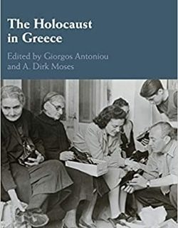 The Holocaust in Greece; Editors: Giorgos Antoniou, A. Dirk Moses