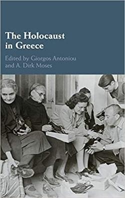 The Holocaust in Greece; Editors: Giorgos Antoniou, A. Dirk Moses