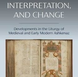 Tradition, Interpretation, and Change: Developments in the Liturgy of Medieval and Early Modern Ashkenaz by Kenneth E. Berger