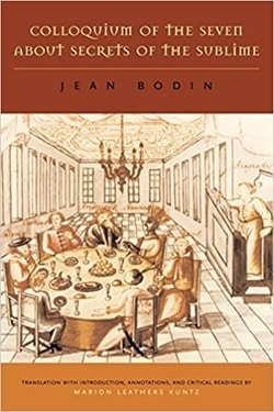Colloquium of the Seven About Secrets of the Sublime by Jean Bodin