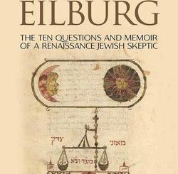 Eliezer Eilburg: The Ten Questions and Memoir of a Renaissance Jewish Skeptic by Joseph Davis