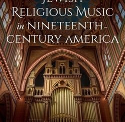 Jewish Religious Music in Nineteenth-Century America: Restoring the Synagogue Soundtrack by Judah M. Cohen