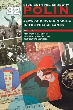 Polin: Studies in Polish Jewry Volume 32: Jews and Music-Making in the Polish Lands