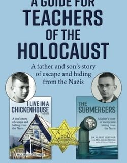 A Guide for Teachers of the Holocaust: A father and son's story of escape and hiding from the Nazis by Max Amichai Heppner