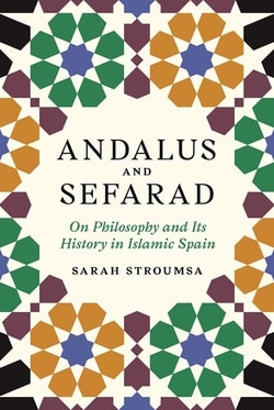 Andalus and Sefarad: On Philosophy and Its History in Islamic by Sarah Stroumsa