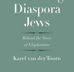 Becoming Diaspora Jews: Behind the Story of Elephantine by Karel van der Toorn