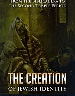 The Creation of Jewish Identity: From the Biblical Era to the Second Temple Period by Juan Marcos Bejarano Gutierrez