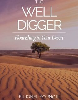 The Well Digger: Flourishing in Your Desert by F. Lionel Young III