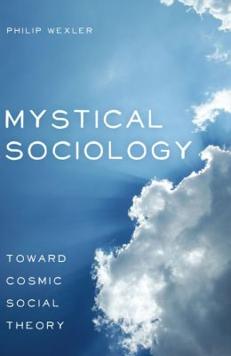 Cover of Mystical Sociology: Toward Cosmic Social Theory