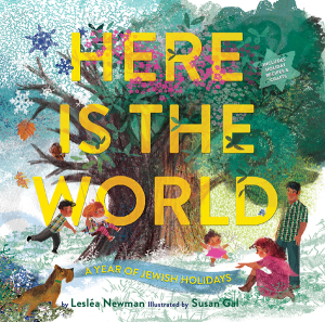 Here Is the World: A Year of Jewish Holidays by Lesléa Newman and Susan Gal (Illustrator)