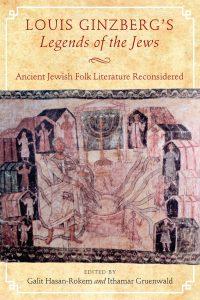 Louis Ginzberg's Legends of the Jews: Ancient Jewish Folk Literature Reconsidered