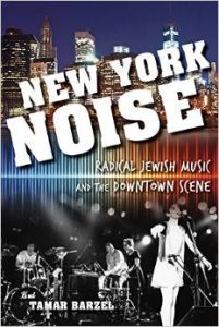 New York Noise: Radical Jewish Music and the Downtown Scene by Tamar Barzel