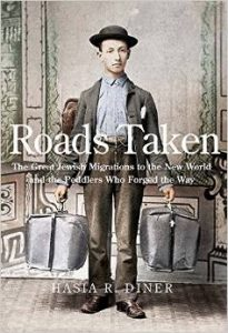 Roads Taken: The Great Jewish Migrations to the New World and the Peddlers Who Forged the Way by Hasia R. Diner
