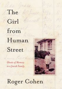 The Girl from Human Street: Ghosts of Memory in a Jewish Family by Roger Cohen