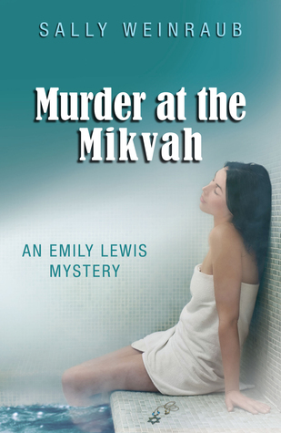 Murder at the Mikvah: An Emily Lewis Mystery by Sally Weinraub