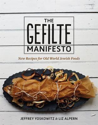 The Gefilte Manifesto: New Recipes for Old World Jewish Foods by Jeffrey Yoskowitz, Liz Alpern