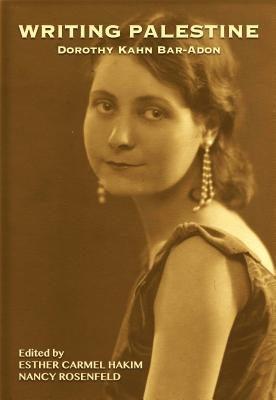 Writing Palestine 1933-1950 by Dorothy Kahn Bar-Adon